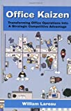 William Lareau: Office Kaizen: Transforming Office Operations Into a Strategic Competitive Advantage