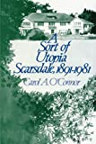 O'Connor, Carol A.: Sort of Utopia: Scarsdale, 1891-1981