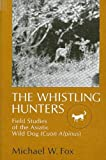 Fox, Michael W.: The Whistling Hunters: Field Studies of the Asiatic Wild Dog (Cuon Alpinus)