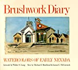 Brodhead, Michael J.: Brushwork Diary: Watercolors of Early Nevada