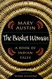 Mary Austin: The Basket Woman: A Book Of Indian Tales (Western Literature Series)