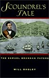 Bagley, Will: Scoundrel's Tale: The Samuel Brannan Papers