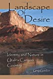 Gordon, Greg: Landscape of Desire: Identity and Nature in Utah's Canyon Country