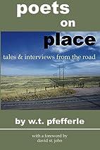 Poets On Place by W. T. Pfefferle