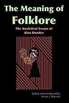 The Meaning of Folklore by Alan Dundes