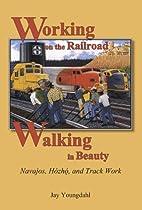 Working on the Railroad, Walking in Beauty:…
