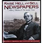 Raise Hell and Sell Newspapers: Alden J.…