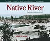 William D. Layman: Native River: The Columbia Remembered
