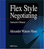 Alexander Hiam: Flex Style Negotiating: Instructor's Manual