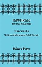 Ham/thello : the Moor of Denmark : a new…