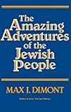 Dimont, Max I.: Amazing Adventures of the Jewish People