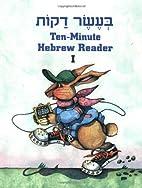 Ten Minute Hebrew Reader: Book 1 by Roberta…