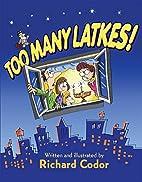 Too Many Latkes! A Hanukkah Tale by Richard…