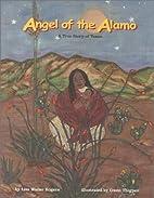 Angel of the Alamo : A True Story of Texas…