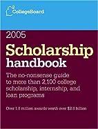 Scholarship Handbook 2005 by The College…
