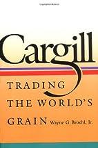 Cargill: Trading the World's Grain by Wayne…