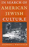 Stephen J. Whitfield: In Search of American Jewish Culture (Brandeis Series in American Jewish History, Culture and Life)
