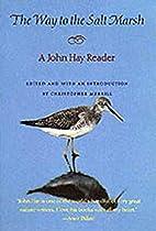 The Way to the Salt Marsh: A John Hay Reader…