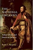 Bergland, Renee L.: The National Uncanny: Indian Ghosts and American Subjects