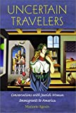 Agosin, Marjorie: Uncertain Travelers: Conversations with Jewish Women Immigrants to America (HBI Series on Jewish Women)