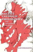 Recent Catholic Philosophy: The Twentieth…