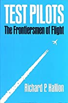 Test pilots : the frontiersmen of flight by…
