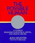 The Possible Human : A Course in Enhancing…