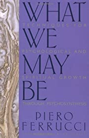 What We May Be by Piero Ferrucci