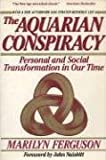 Marilyn Ferguson: The Aquarian Conspiracy:  Personal and Social Transformation in Our Time