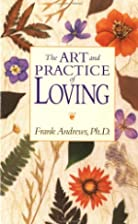 The Art and Practice of Loving by Frank…