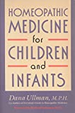 Ullman, Dana: Homeopathic Medicine for Children and Infants