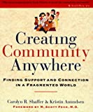 Shaffer, Carolyn R.: Creating Community Anywhere: Finding Support and Connection in a Fragmented World
