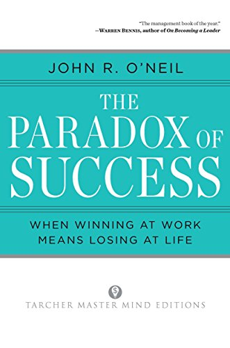 the-paradox-of-success-when-winning-at-work-means-losing-at-life-tarcher-master-mind-editions