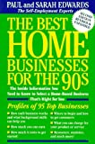 Edwards, Paul: The Best Home Businesses for the 90s: The Inside Information You Need to Know to Select a Home-Based Business That's Right for You