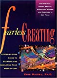 Maisel, Eric: Fearless Creating: A Step-by-Step Guide To Starting and Completing Your Work of Art