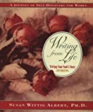 Albert, Susan Wittig: Writing from Life: Telling Your Soul's Story