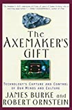Ornstein, Robert: The Axemaker's Gift: Technology's Capture and Control of Our Minds and Culture