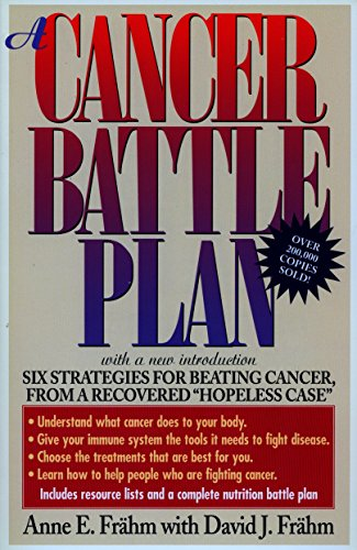 a-cancer-battle-plan-six-strategies-for-beating-cancer-from-a-recovered-hopeless-case