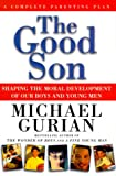 Michael Gurian: The Good Son, Shaping the Moral Development of Our Boys and Young Men