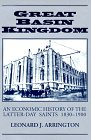 Arrington, Leonard J.: Great Basin Kingdom: An Economic History of Latter-Day Saints 1830-1900
