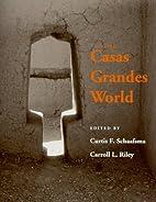 The Casas Grandes World by Curtis Schaafsma