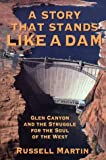 Martin, Russell: A Story That Stands like a Dam: Glen Canyon and the Struggle for the Soul of the West