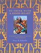 To Think With A Good Heart by Stacy Schaefer