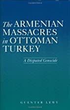 The Armenian Massacres in Ottoman Turkey: A…