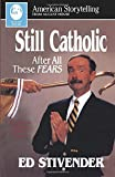 Stivender, Ed: Still Catholic After All These Fears