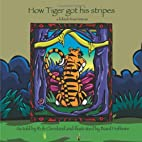How Tiger Got His Stripes: A Folktale from…
