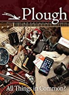 Plough Quarterly No. 9: All Things in…