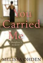 You Carried Me: A Daughter's Memoir by…