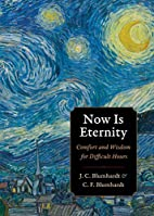Now Is Eternity: Comfort and Wisdom for…