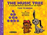 Clark, Frances: The Music Tree: A Plan for Musical Growth at the Piano  Time to Begin
